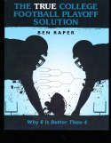 The True College Football Playoff Solution, Ben Raper, 2012 bk2 a20